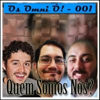 Os Omni Ô! (001) - Quem somos nós?