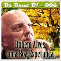 Os Omni Ô! (006) - Rubem Alves, uma Boa Esperança