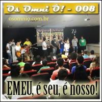 Os Omni Ô! (008) - EMEU, é seu, é nosso!