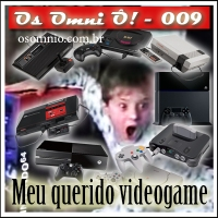 Os Omni Ô! (009) - Meu querido videogame