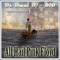 Os Omni Ô! (010) - All Hail Pink Floyd
