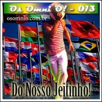 Os Omni Ô! (013) - Do Nosso Jeitinho