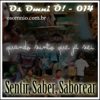Os Omni Ô! (014) - Sentir, Saber, Saborear