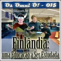 Os Omni Ô! (015) - Finlândia: uma Educação a Ser Estudada
