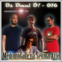 Os Omni Ô! (016) - Mediunidade na Sétima Arte