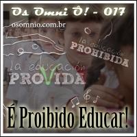 Os Omni Ô! (017) - É Proibido Educar!