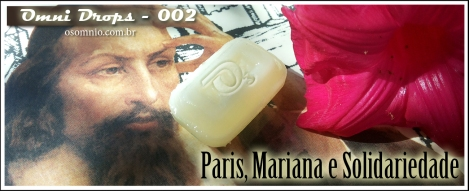 Omni Drops (002) - Paris, Mariana e Solidariedade